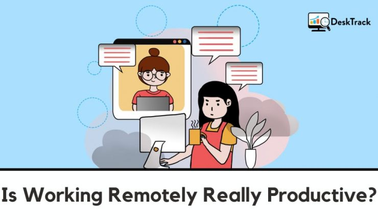 Is Working Remotely Really Productive?   Remote Work Monitoring Software