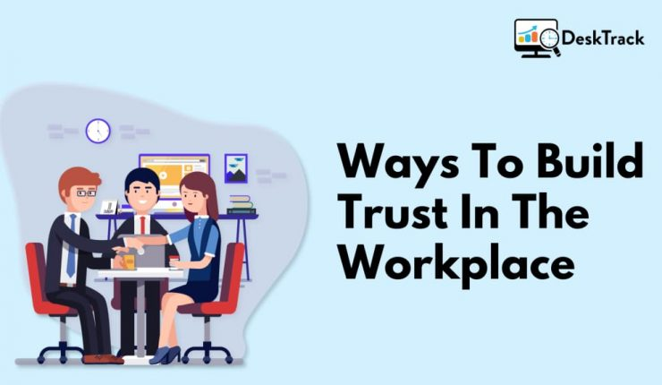 Ways To Build Trust In The Workplace | Productivity Monitoring Software