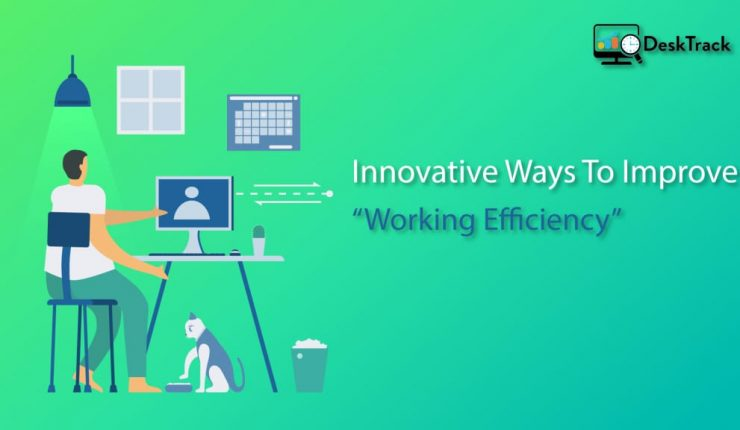 Innovative Ways to Improve your Remote Employees' Working Efficiency
