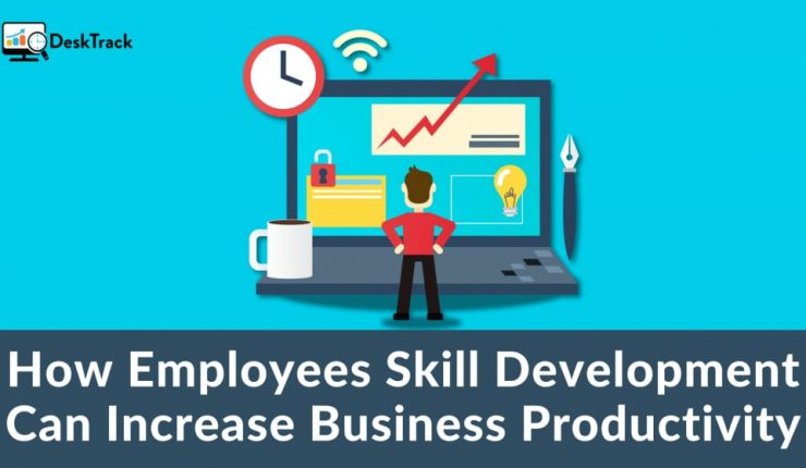 How Employees Skill Development Can Increase Business Productivity | Employee Monitoring Software