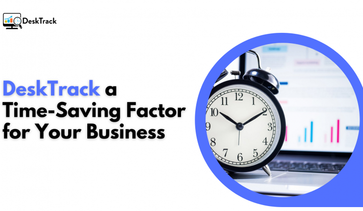 How DeskTrack Can Save Time For Your Business