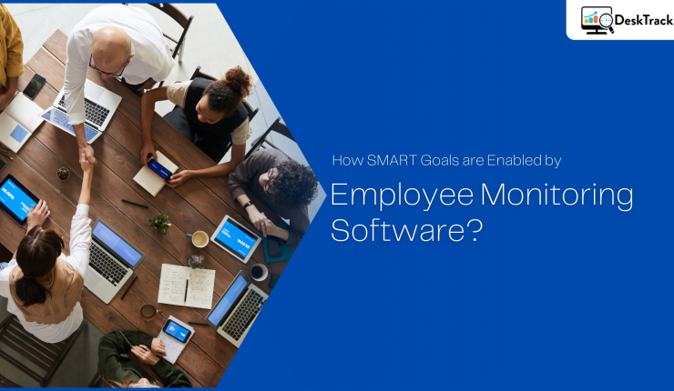 How SMART Goals are Enabled by Employee Monitoring Software | Employee Monitoring Software India